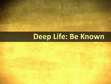 "Deep Life: Be Known Deep Life: Be Known. Jesus' Vocation Jesus' Vocation Jesus' ""purpose is to give them [his sheep] a rich and satisfying life."" John."