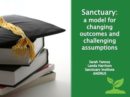 SANCTUARY Organizational Change Based on Safety for both those who receive services and those who provide them.
