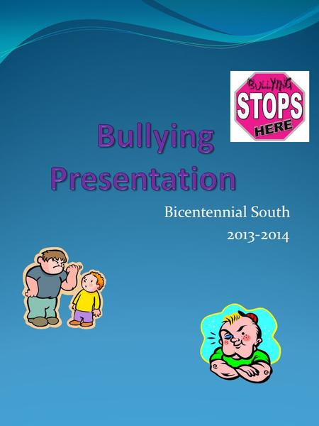 Bicentennial South 2013-2014. Bully Free School Teasing Insults Threats Name Calling Pushing Hitting Kicking Assault What is Bullying? Bullying is repeated.