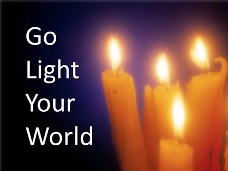 Go Light Your World.