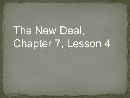The New Deal, Chapter 7, Lesson 4. What were the major ways President Roosevelt's New Deal tried to end the Great Depression?