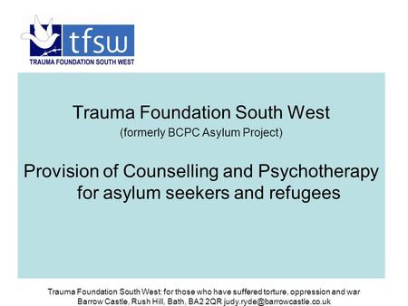 Trauma Foundation South West: for those who have suffered torture, oppression and war Barrow Castle, Rush Hill, Bath, BA2 2QR