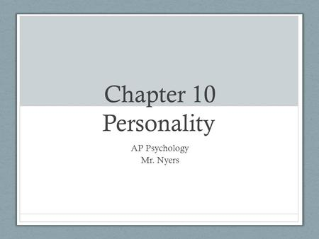 Chapter 10 Personality AP Psychology Mr. Nyers. Personality Personality: The psychological qualities that bring a consistency to an individual's thoughts.