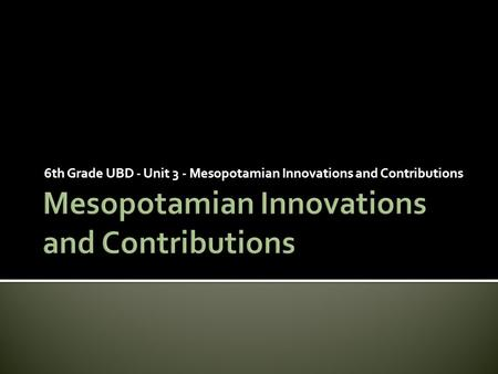 Mesopotamian Innovations and Contributions