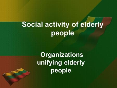 Social activity of elderly people Organizations unifying elderly people.