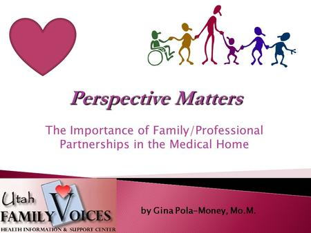 The Importance of Family/Professional Partnerships in the Medical Home by Gina Pola-Money, Mo.M.