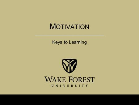 M OTIVATION Keys to Learning. C. Ross D EFINITION : MOTIVATION Motivation: the personal investment that an individual has in reaching a desired state.