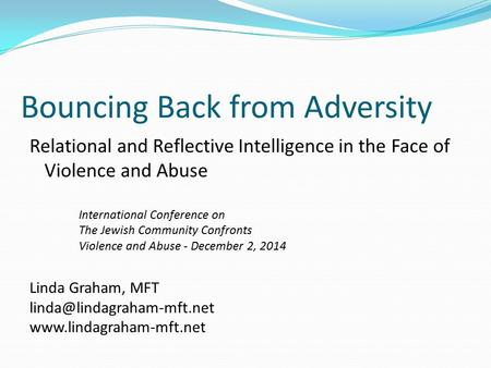 Bouncing Back from Adversity Relational and Reflective Intelligence in the Face of Violence and Abuse International Conference on The Jewish Community.