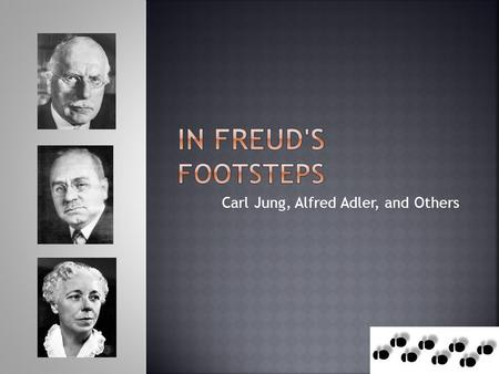 Carl Jung, Alfred Adler, and Others.  He and Freud were friends once.  Disagreed with Freud on two major points:  He had a more positive view of human.