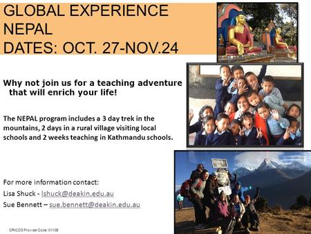 CRICOS Provider Code: 0113B Why not join us for a teaching adventure that will enrich your life! The NEPAL program includes a 3 day trek in the mountains,