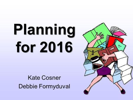 Planning for 2016 Kate Cosner Debbie Formyduval. Where Do I Begin? Budgeting Other Departments Staffing Polling Places Supplies Media Candidates.