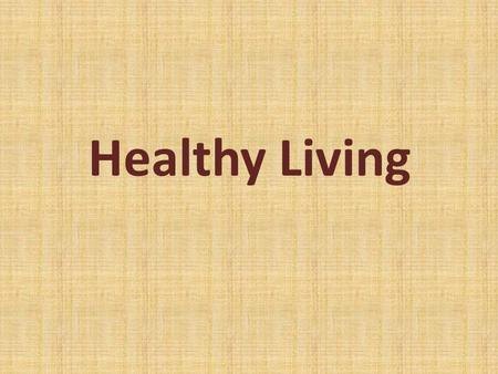 Healthy Living. What is a healthy lifestyle? It is a state of being good physically, socially and mentally. It is not just to be not sick or helpless!!