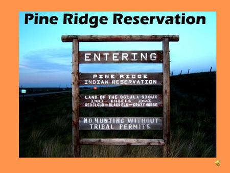 Pine Ridge Reservation. Pine Ridge is the poorest place in America according to the last U.S. census.