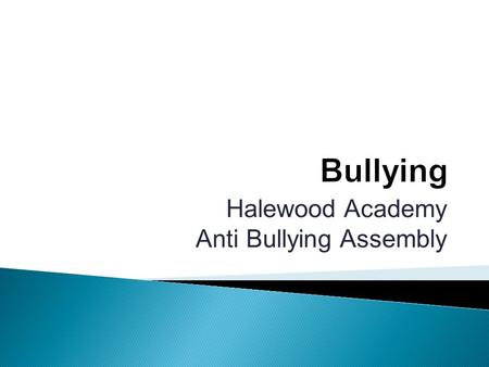 Halewood Academy Anti Bullying Assembly.  At Halewood Academy, we take the issue of bullying seriously. Bullying is unacceptable.  We are a TELLING.