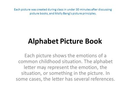 Alphabet Picture Book Each picture shows the emotions of a common childhood situation. The alphabet letter may represent the emotion, the situation, or.