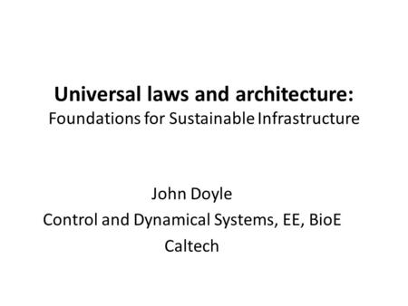 John Doyle Control and Dynamical Systems, EE, BioE Caltech