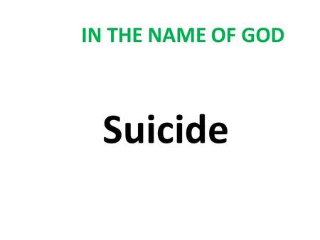 IN THE NAME OF GOD Suicide.