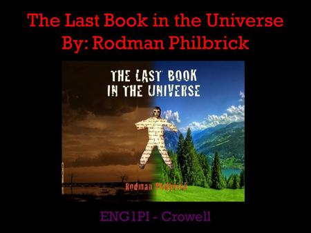 The Last Book in the Universe By: Rodman Philbrick ENG1PI - Crowell.