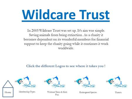 Wildcare Trust In 2005 Wildcare Trust was set up. It's aim was simple. Saving animals from being extinction. As a charity it becomes dependent on its wonderful.