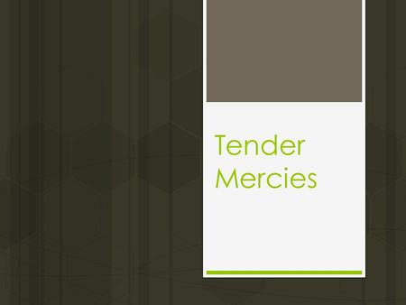 Tender Mercies. Introduction  Mercy is a characteristic of divine love that causes God to help the helpless, the miserable, and the undeserving.  Mercy.