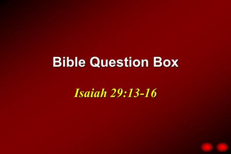 "Bible Question Box Isaiah 29:13-16. ? Question ? Is it considered gossip to hear "" second-hand "" information concerning an individual ' s conduct? What."
