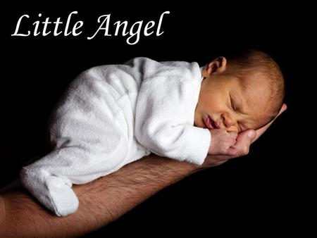 Little Angel Once upon a time there was a child ready to be born.
