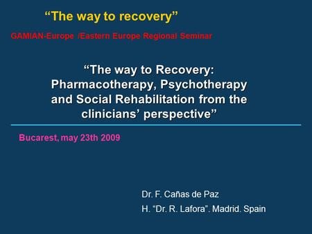 """The way to recovery"" GAMIAN-Europe /Eastern Europe Regional Seminar ""The way to Recovery: Pharmacotherapy, Psychotherapy and Social Rehabilitation from."