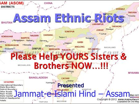 Assam Ethnic Riots Please Help YOURS Sisters & Brothers NOW…!!! Presented Jammat-e-Islami Hind – Assam.