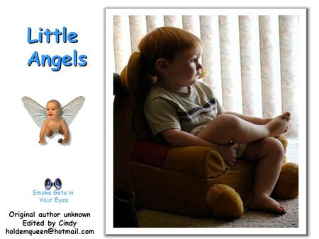Little Angels Little Angels Smoke Gets in Your Eyes Original author unknown Edited by Cindy