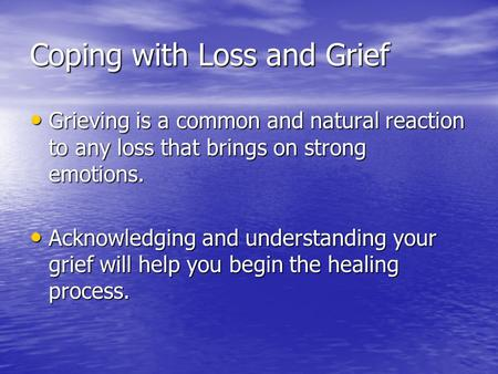Coping with Loss and Grief Grieving is a common and natural reaction to any loss that brings on strong emotions. Grieving is a common and natural reaction.