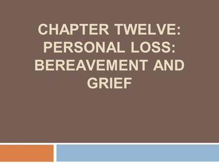 CHAPTER TWELVE: PERSONAL LOSS: BEREAVEMENT AND GRIEF.