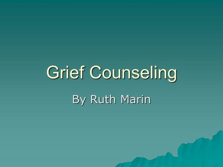 Grief Counseling By Ruth Marin. Grief Defined  The Diagnostic and Statistical Manual (DSM) does not define bereavement as a disorder, but pre-existing.