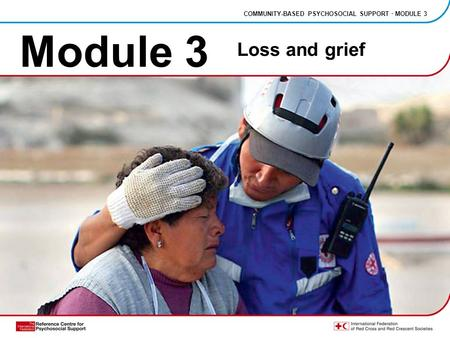 Module 3 Loss and grief COMMUNITY-BASED PSYCHOSOCIAL SUPPORT · MODULE 3.