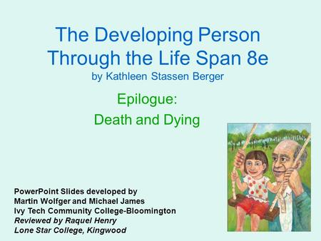 The Developing Person Through the Life Span 8e by Kathleen Stassen Berger Epilogue: Death and Dying PowerPoint Slides developed by Martin Wolfger and Michael.