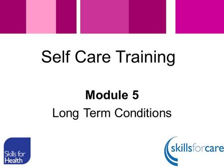 Module 5 Long Term Conditions Self Care Training.