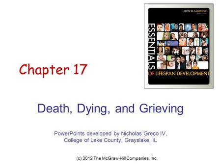 (c) 2012 The McGraw-Hill Companies, Inc. Chapter 17 Death, Dying, and Grieving PowerPoints developed by Nicholas Greco IV, College of Lake County, Grayslake,