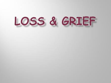 What is grief?  Intense emotional suffering caused by a loss, disaster or misfortune.