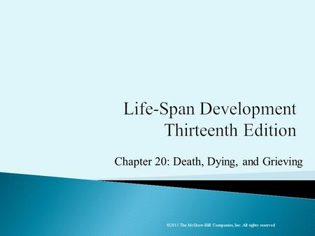 Chapter 20: Death, Dying, and Grieving ©2011 The McGraw-Hill Companies, Inc. All rights reserved.