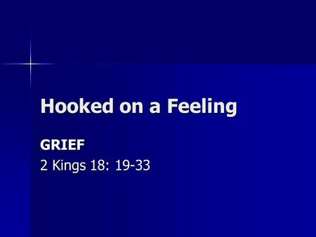 Hooked on a Feeling GRIEF 2 Kings 18: 19-33. A. Categories of Grief Genesis 6: 5-6—God grieved over man Genesis 6: 5-6—God grieved over man 1 Peter.