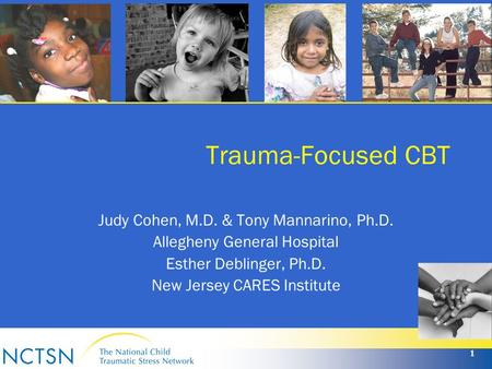 Trauma-Focused CBT Judy Cohen, M.D. & Tony Mannarino, Ph.D.