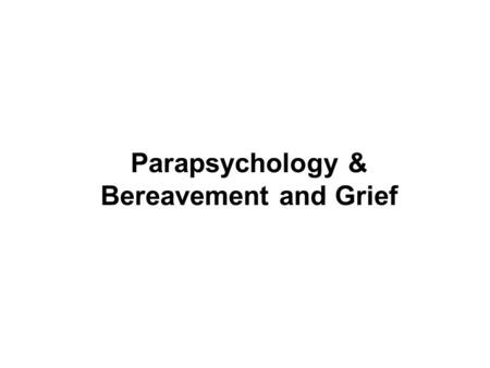 Parapsychology & Bereavement and Grief. I. Pseudo Psychology: a subcategory of pseudoscience; material that does not adhere to the standards of psychology.
