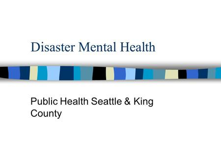 Disaster Mental Health Public Health Seattle & King County.