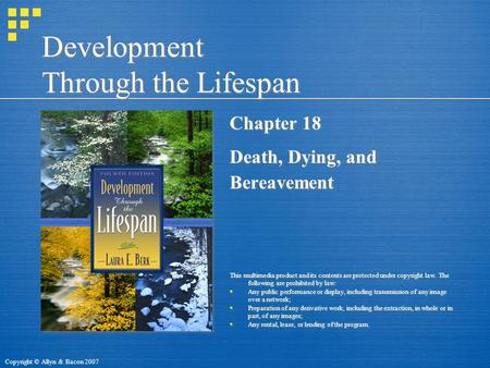 Copyright © Allyn & Bacon 2007 Development Through the Lifespan Chapter 18 Death, Dying, and Bereavement This multimedia product and its contents are protected.