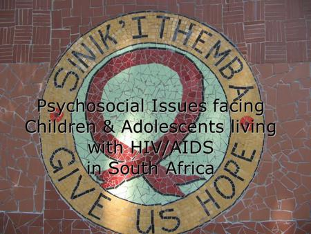 Psychosocial Issues facing Children & Adolescents living with HIV/AIDS in South Africa.