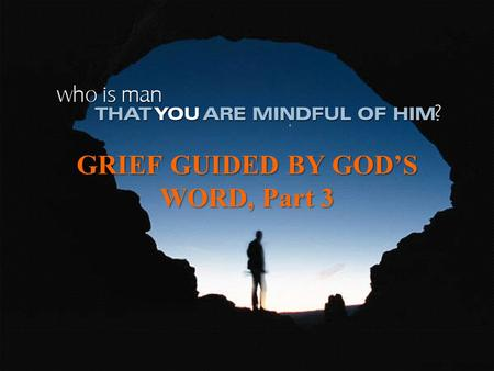GRIEF GUIDED BY GOD'S WORD, Part 3. THE STAGES OF GRIEF AS SEEN IN THE STORY OF LAZARUS: (1) Grief can happen when the unexpected is experienced; Lazarus.