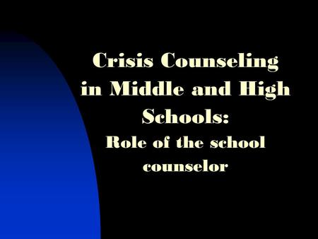 Crisis Counseling in Middle and High Schools: Role of the school counselor.