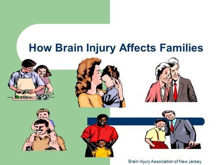 Brain Injury Association of New Jersey How Brain Injury Affects Families.
