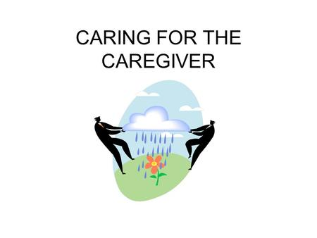 CARING FOR THE CAREGIVER. What were you thoughts and feelings while listening to the story?