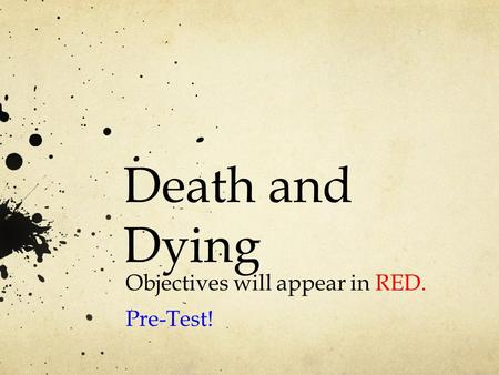 Death and Dying Objectives will appear in RED. Pre-Test!