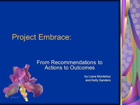 Project Embrace: From Recommendations to Actions to Outcomes by Liane Montelius and Kelly Sanders.